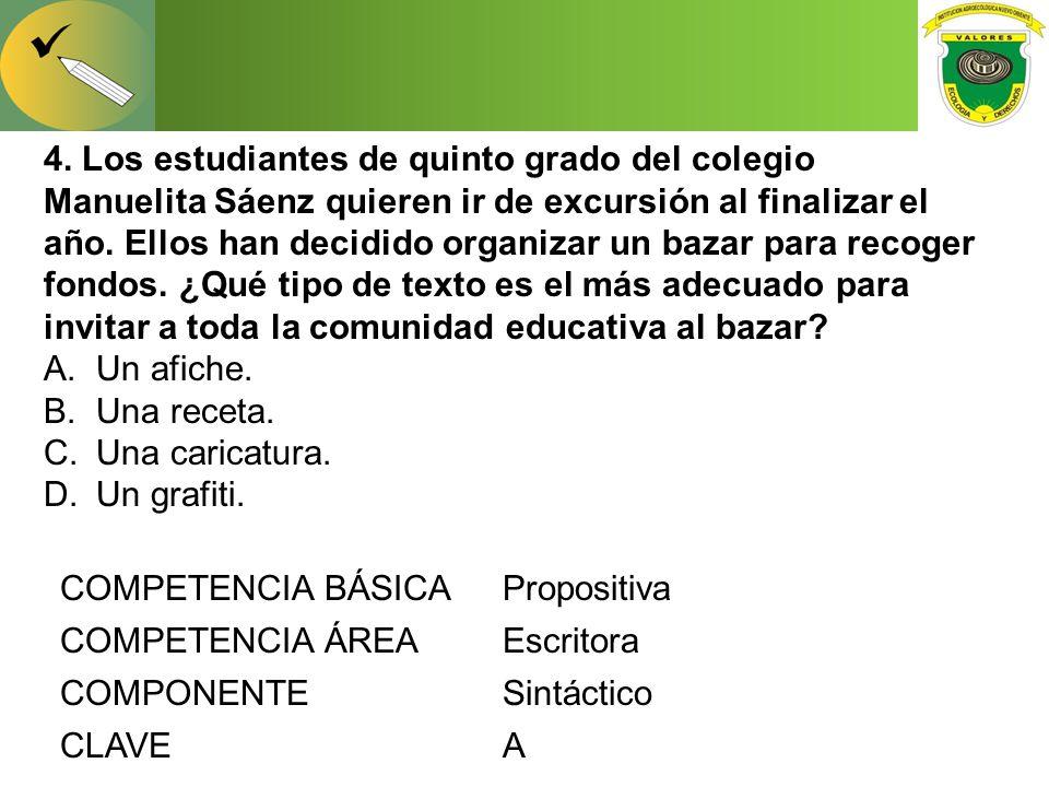 4. Los estudiantes de quinto grado del colegio Manuelita Sáenz quieren ir de excursión al finalizar el año. Ellos han decidido organizar un bazar para recoger fondos. ¿Qué tipo de texto es el más adecuado para invitar a toda la comunidad educativa al bazar