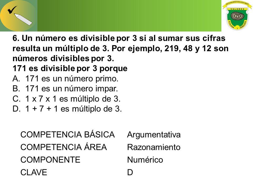 6. Un número es divisible por 3 si al sumar sus cifras resulta un múltiplo de 3. Por ejemplo, 219, 48 y 12 son números divisibles por 3.