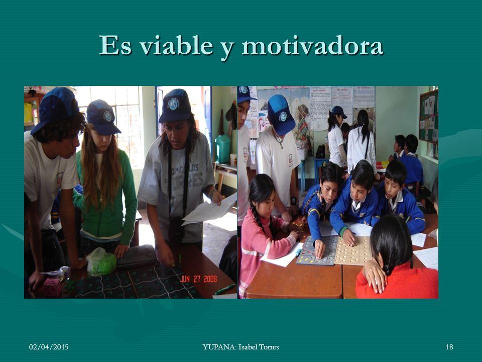Es viable y motivadora 09/04/2017 YUPANA: Isabel Torres