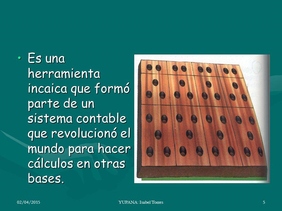 Es una herramienta incaica que formó parte de un sistema contable que revolucionó el mundo para hacer cálculos en otras bases.