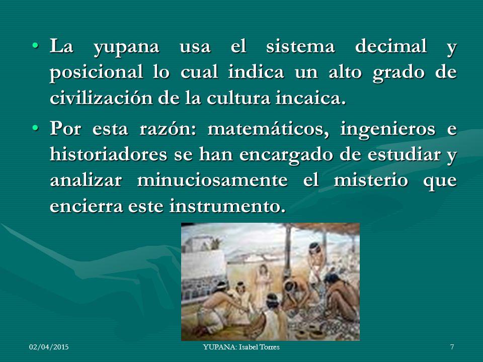 La yupana usa el sistema decimal y posicional lo cual indica un alto grado de civilización de la cultura incaica.