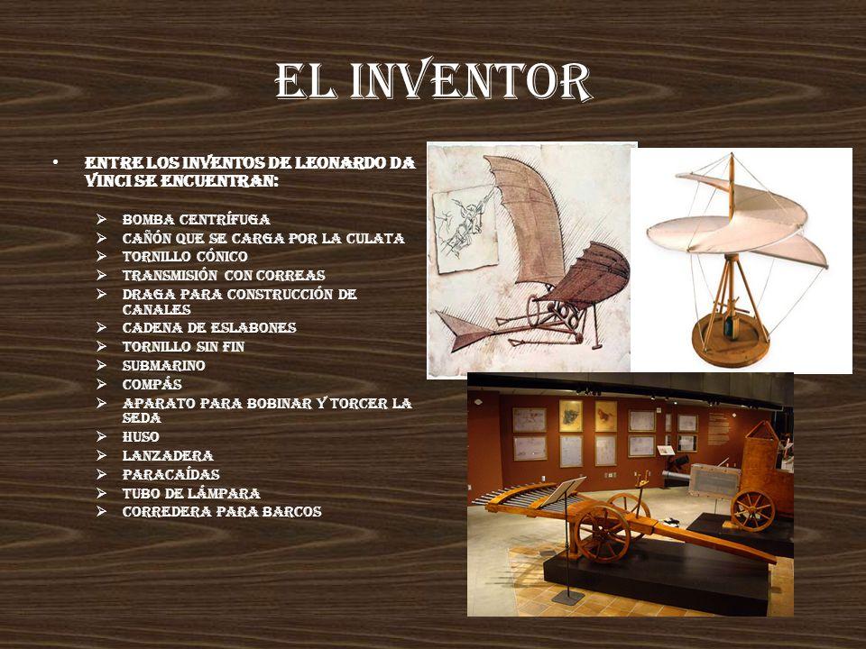 EL INVENTOR Entre los inventos de Leonardo da Vinci se encuentran: