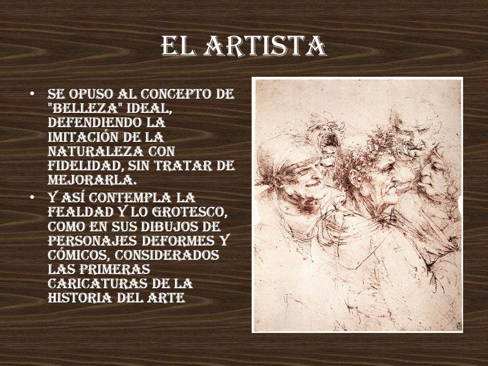 EL ARTISTA Se opuso al concepto de belleza ideal, defendiendo la imitación de la naturaleza con fidelidad, sin tratar de mejorarla.