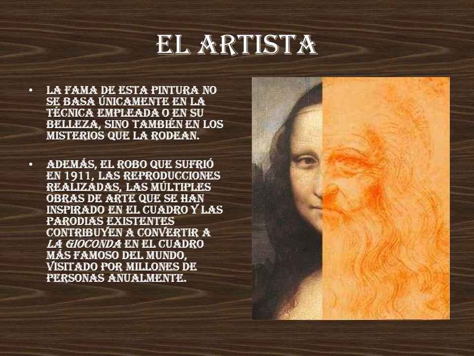 EL ARTISTA La fama de esta pintura no se basa únicamente en la técnica empleada o en su belleza, sino también en los misterios que la rodean.