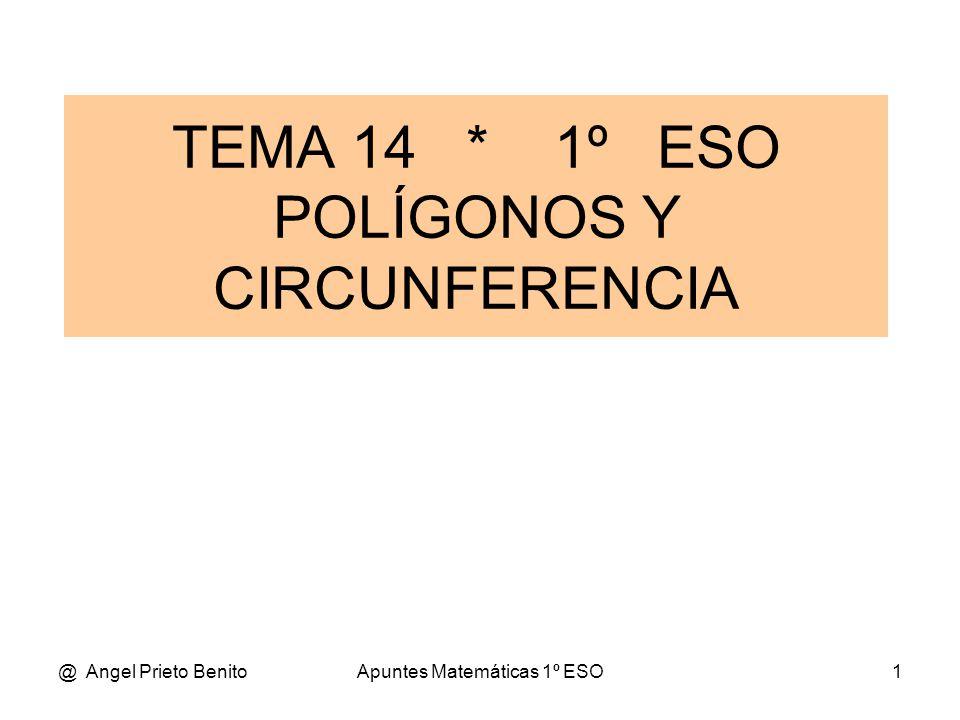 TEMA 14 * 1º ESO POLÍGONOS Y CIRCUNFERENCIA