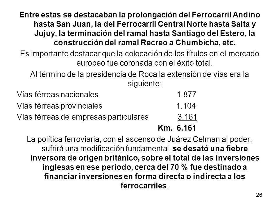 Entre estas se destacaban la prolongación del Ferrocarril Andino hasta San Juan, la del Ferrocarril Central Norte hasta Salta y Jujuy, la terminación del ramal hasta Santiago del Estero, la construcción del ramal Recreo a Chumbicha, etc.