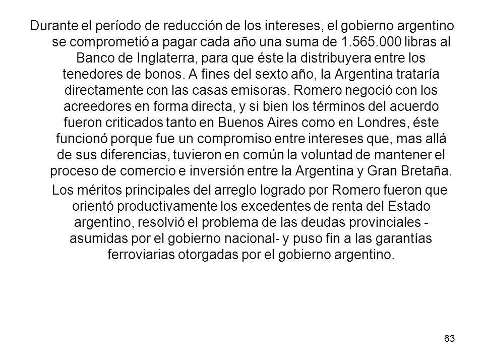 Durante el período de reducción de los intereses, el gobierno argentino se comprometió a pagar cada año una suma de 1.565.000 libras al Banco de Inglaterra, para que éste la distribuyera entre los tenedores de bonos.