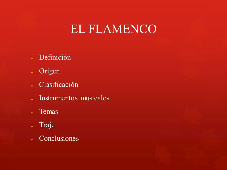 EL FLAMENCO Definición Origen Clasificación Instrumentos musicales