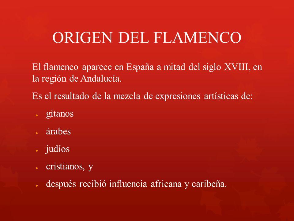 ORIGEN DEL FLAMENCO El flamenco aparece en España a mitad del siglo XVIII, en la región de Andalucía.
