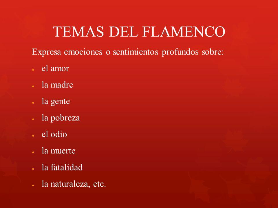 TEMAS DEL FLAMENCO Expresa emociones o sentimientos profundos sobre: