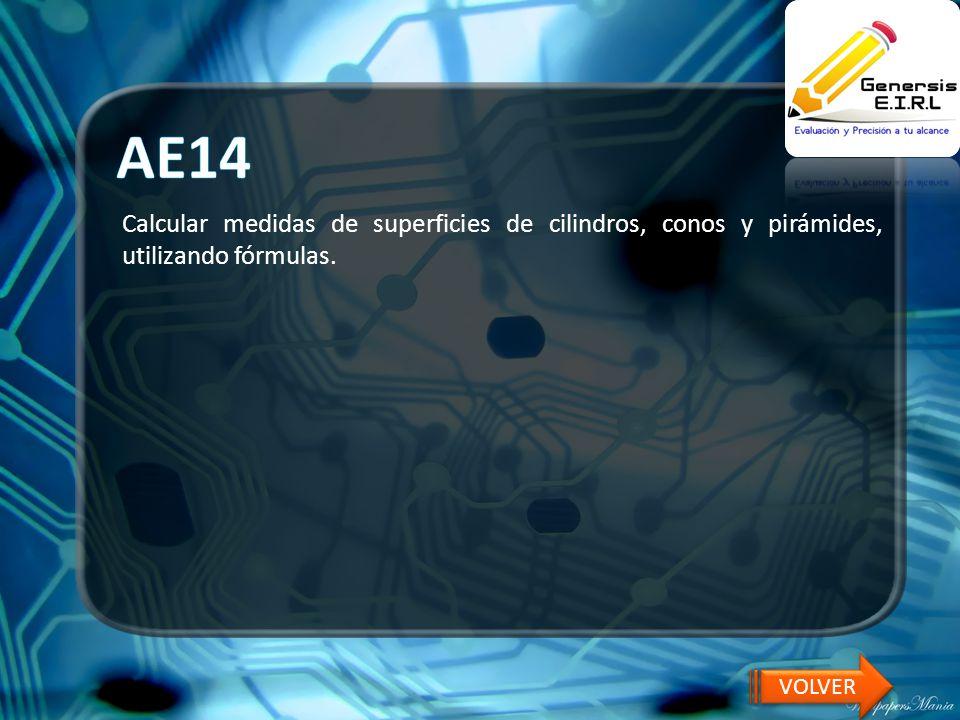 AE14 Calcular medidas de superficies de cilindros, conos y pirámides, utilizando fórmulas. VOLVER