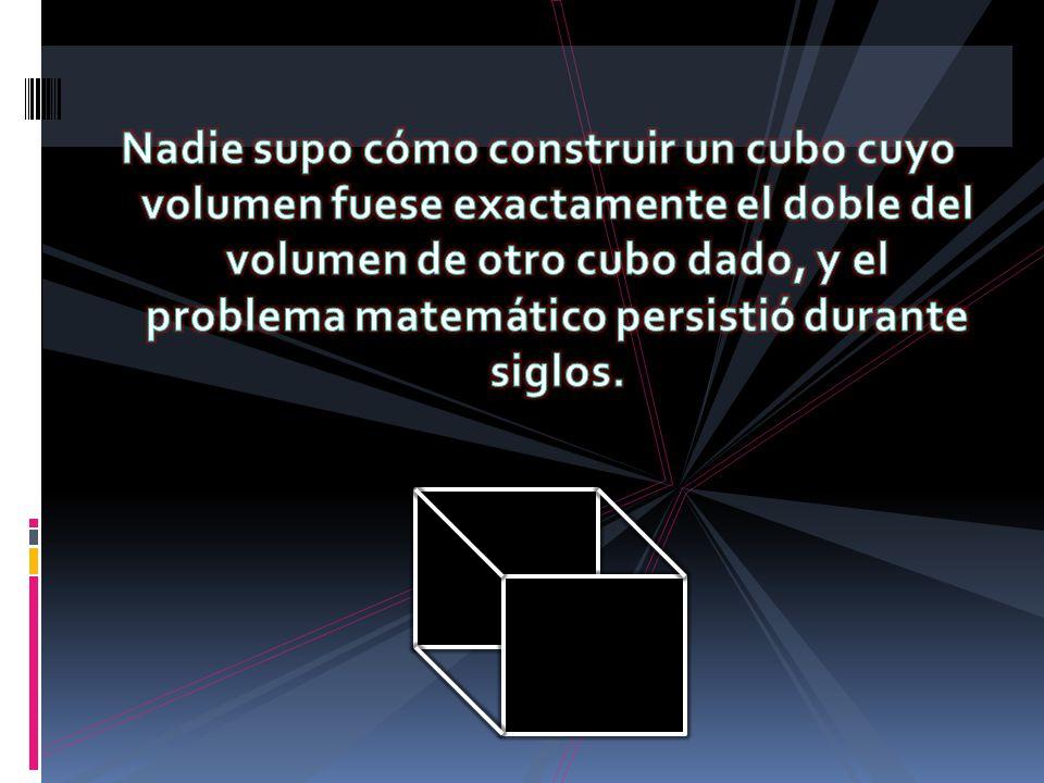 Nadie supo cómo construir un cubo cuyo volumen fuese exactamente el doble del volumen de otro cubo dado, y el problema matemático persistió durante siglos.