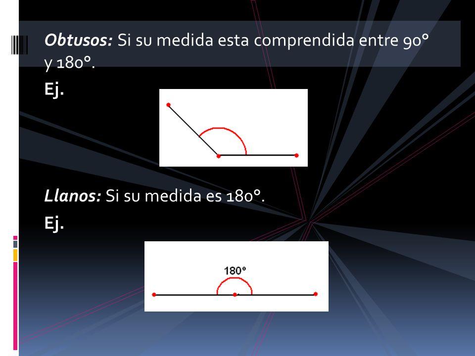 Obtusos: Si su medida esta comprendida entre 90° y 180°.