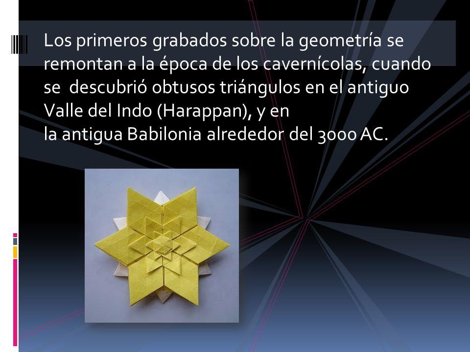 Los primeros grabados sobre la geometría se remontan a la época de los cavernícolas, cuando se descubrió obtusos triángulos en el antiguo Valle del Indo (Harappan), y en la antigua Babilonia alrededor del 3000 AC.