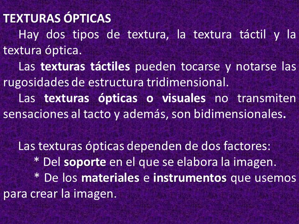 TEXTURAS ÓPTICAS Hay dos tipos de textura, la textura táctil y la textura óptica.