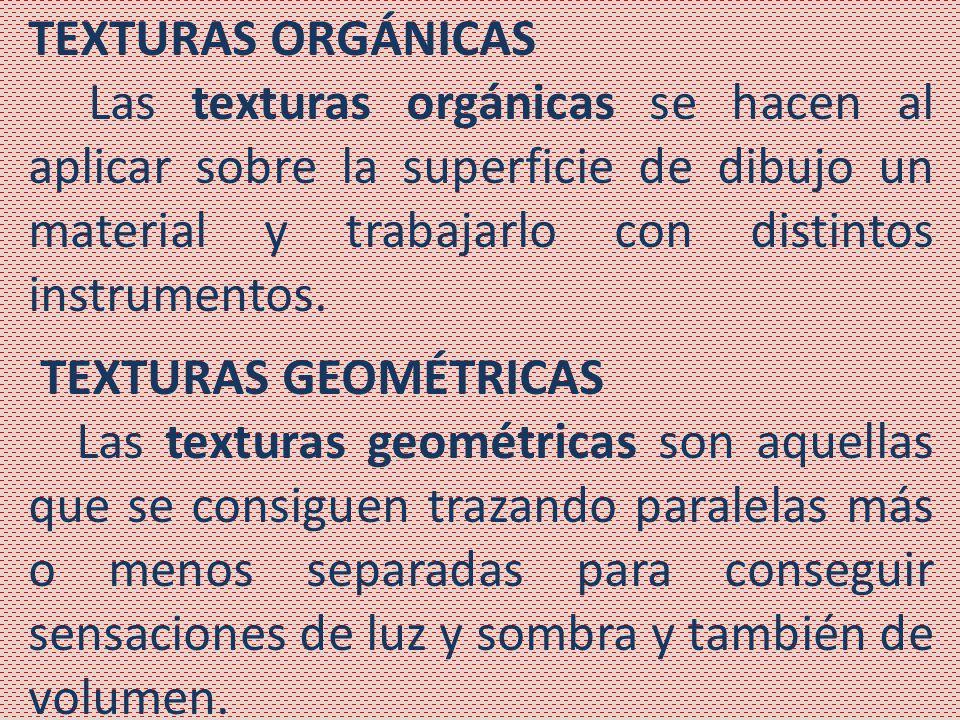 TEXTURAS ORGÁNICAS Las texturas orgánicas se hacen al aplicar sobre la superficie de dibujo un material y trabajarlo con distintos instrumentos.