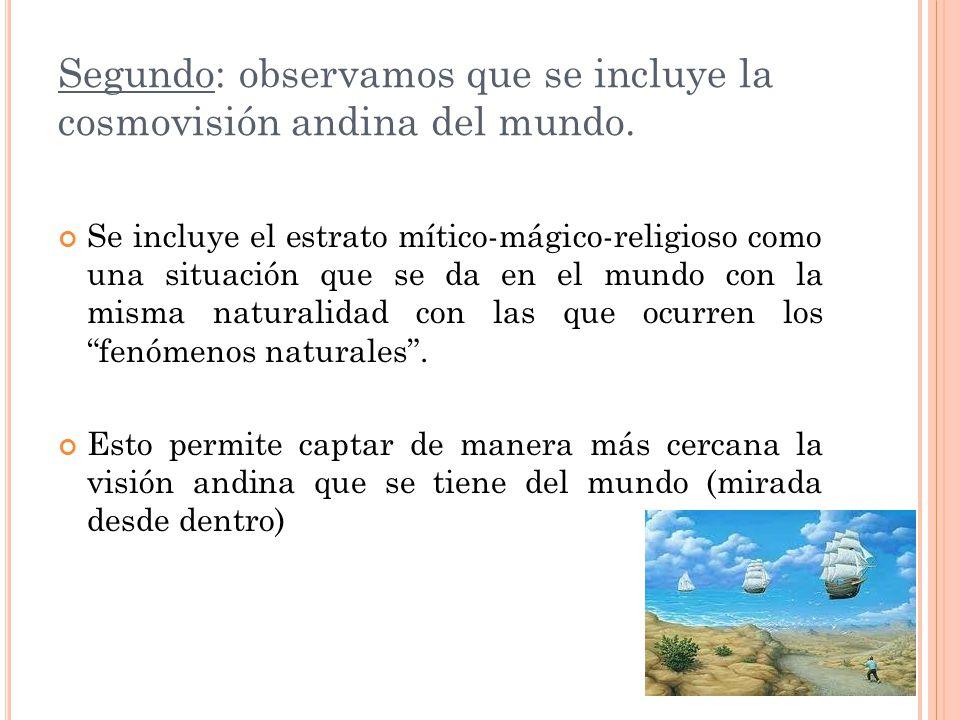 Segundo: observamos que se incluye la cosmovisión andina del mundo.