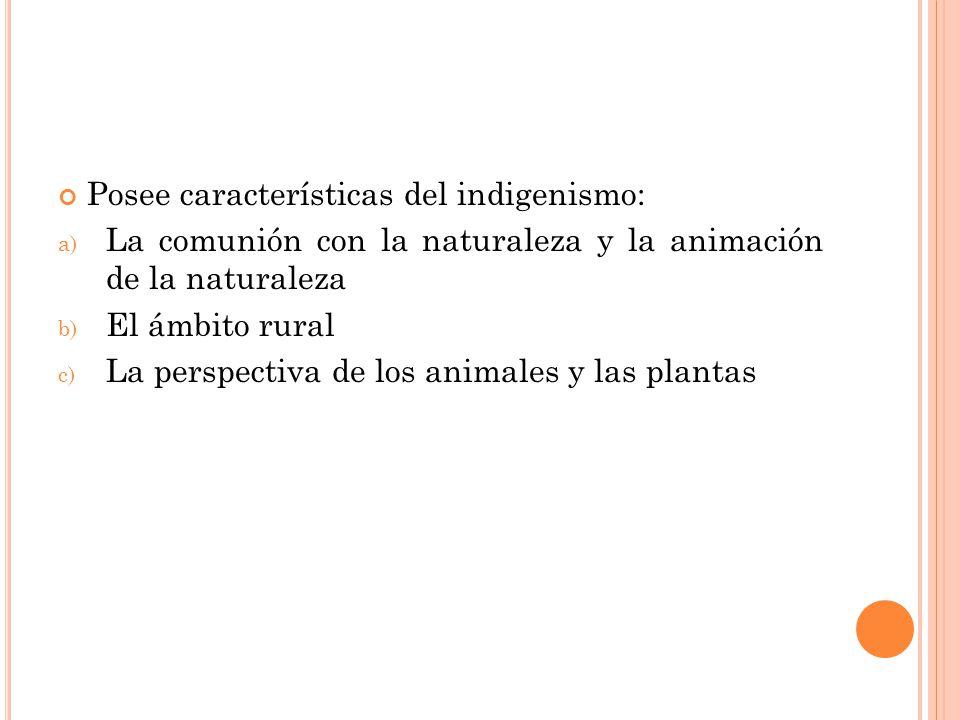 Posee características del indigenismo: