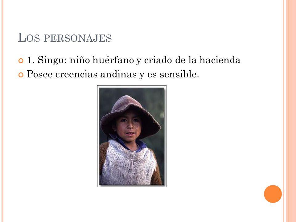 Los personajes 1. Singu: niño huérfano y criado de la hacienda