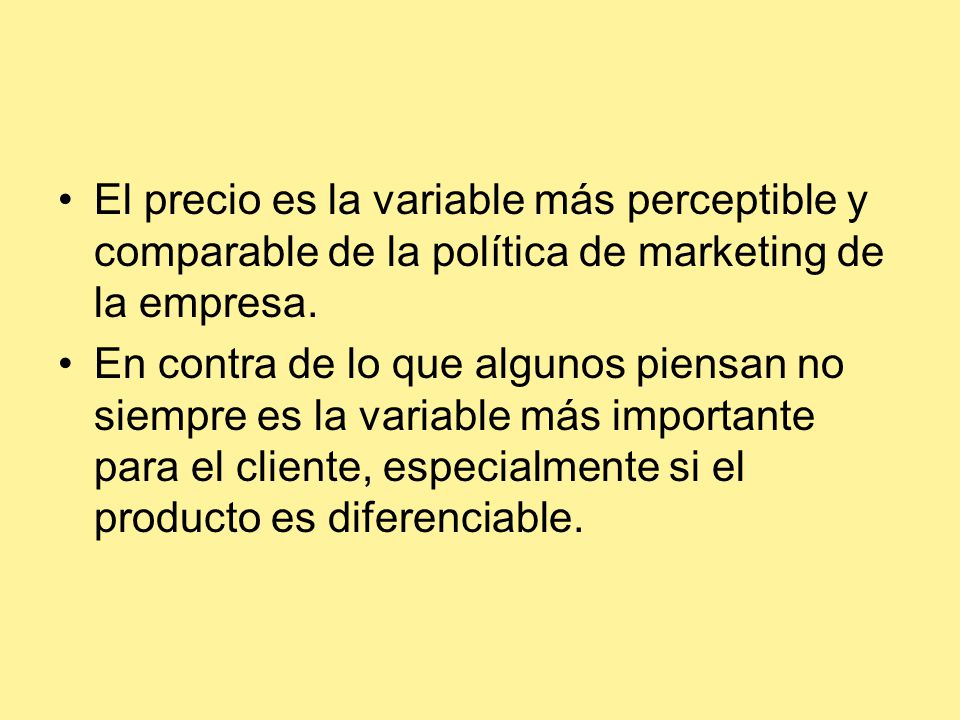 El precio es la variable más perceptible y comparable de la política de marketing de la empresa.