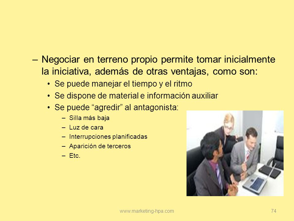Negociar en terreno propio permite tomar inicialmente la iniciativa, además de otras ventajas, como son: