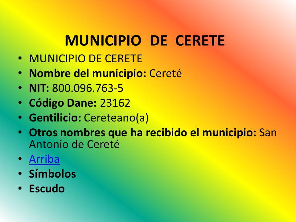 MUNICIPIO DE CERETE MUNICIPIO DE CERETE Nombre del municipio: Cereté