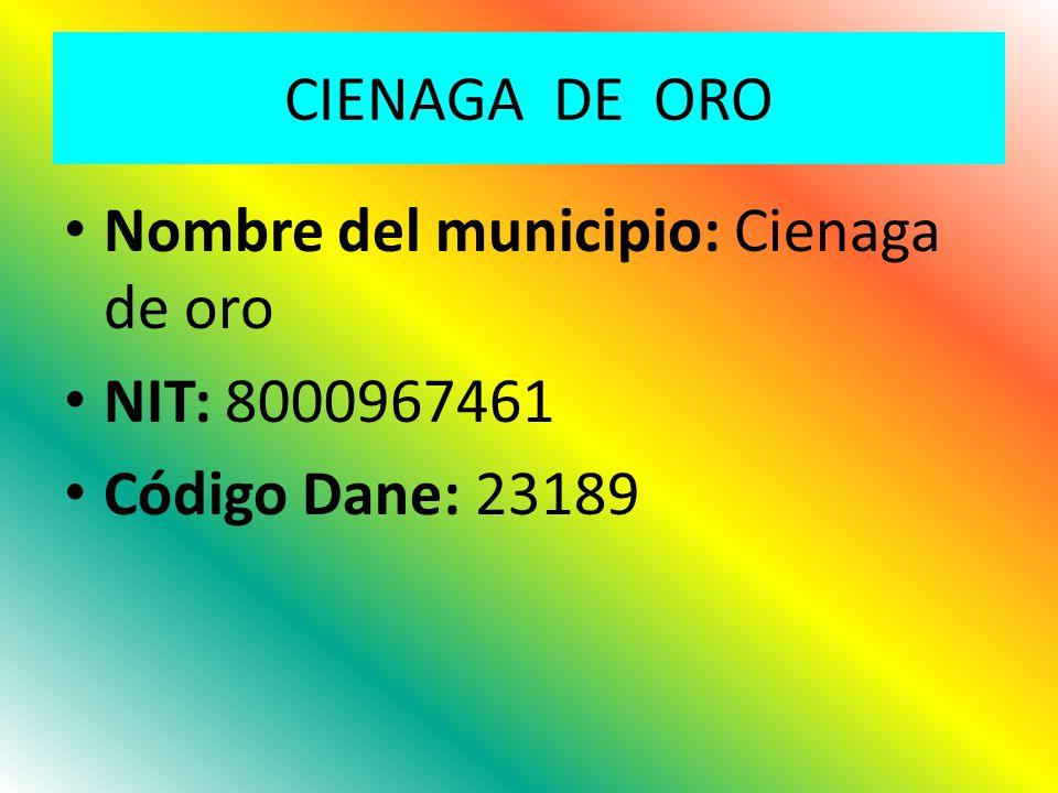 CIENAGA DE ORO Nombre del municipio: Cienaga de oro NIT: 8000967461 Código Dane: 23189