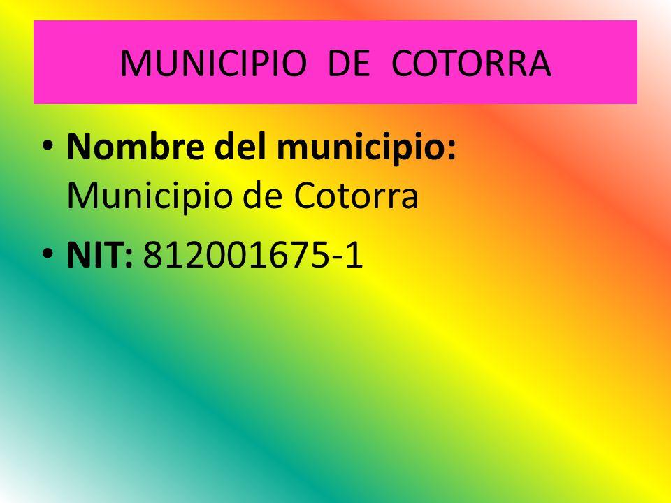 MUNICIPIO DE COTORRA Nombre del municipio: Municipio de Cotorra NIT: 812001675-1