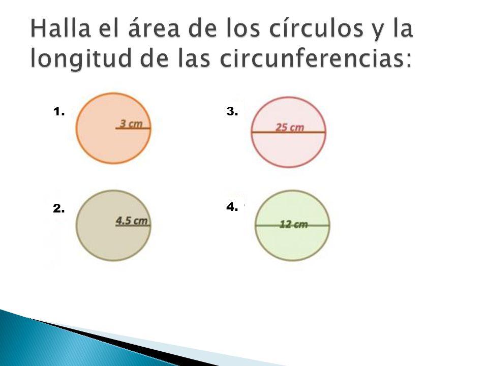 Halla el área de los círculos y la longitud de las circunferencias: