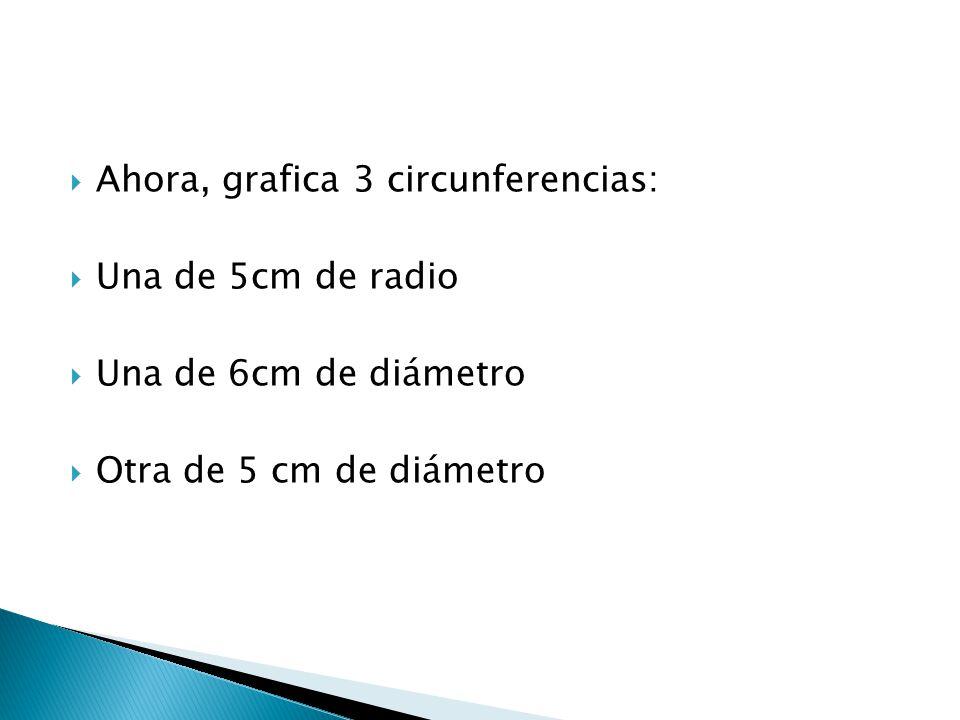 Ahora, grafica 3 circunferencias: