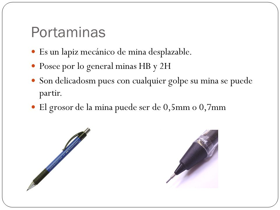 Portaminas Es un lapiz mecánico de mina desplazable.