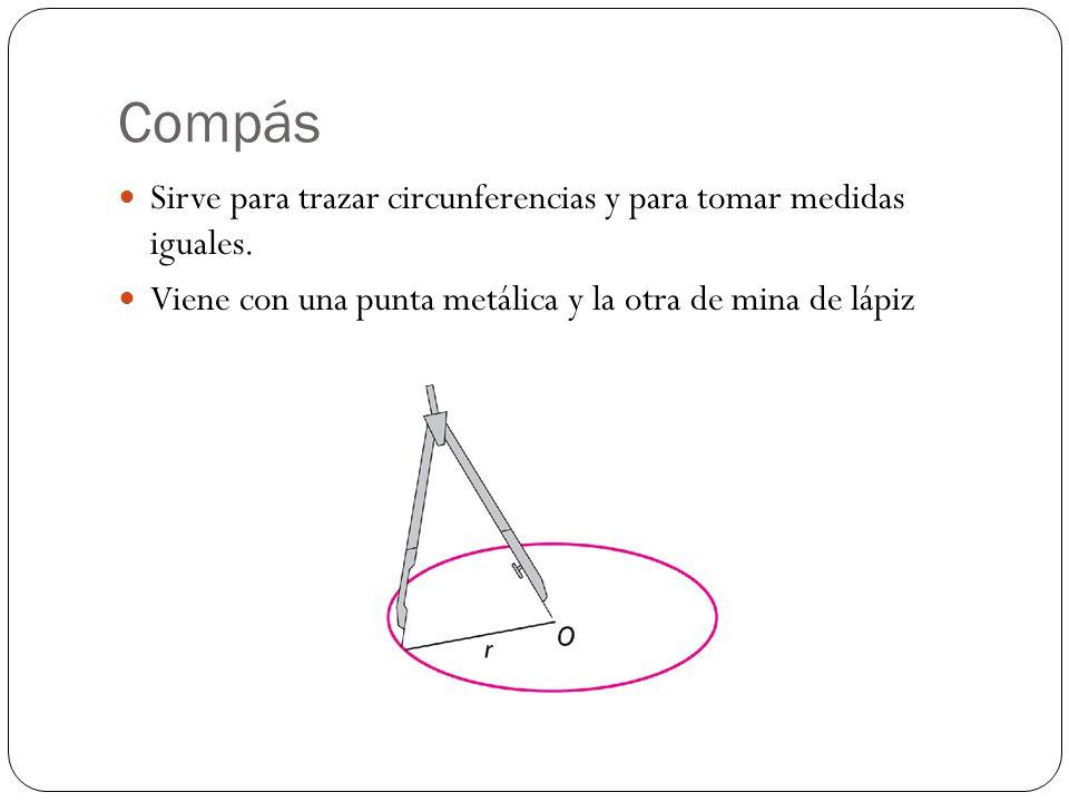 Compás Sirve para trazar circunferencias y para tomar medidas iguales.
