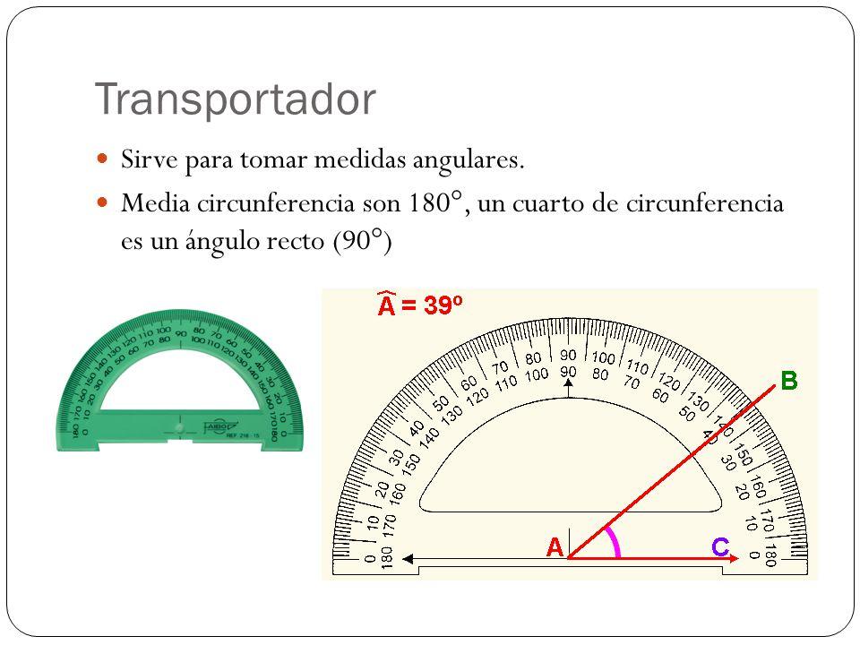 Transportador Sirve para tomar medidas angulares.