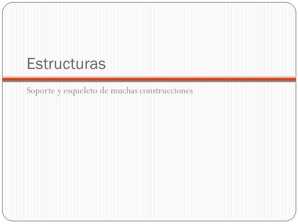 Estructuras Soporte y esqueleto de muchas construcciones