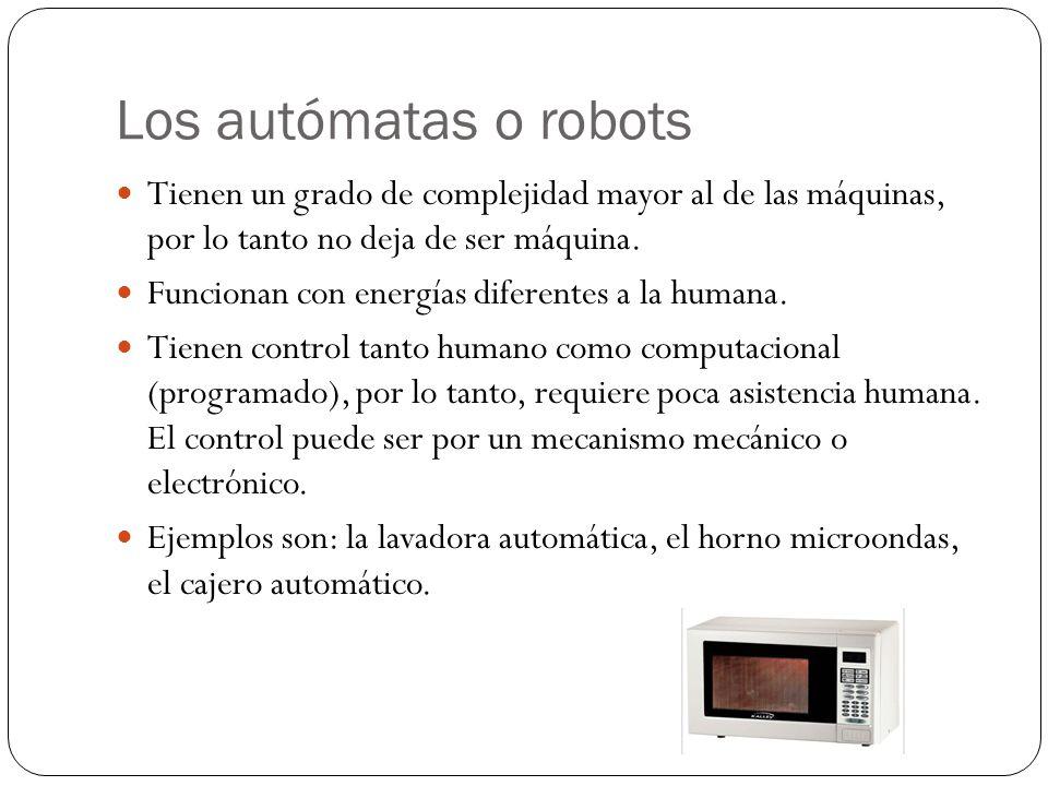 Los autómatas o robots Tienen un grado de complejidad mayor al de las máquinas, por lo tanto no deja de ser máquina.