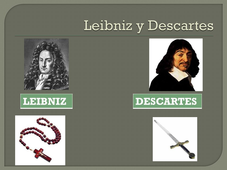 Leibniz y Descartes LEIBNIZ DESCARTES