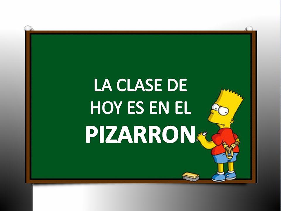 LA CLASE DE HOY ES EN EL PIZARRON