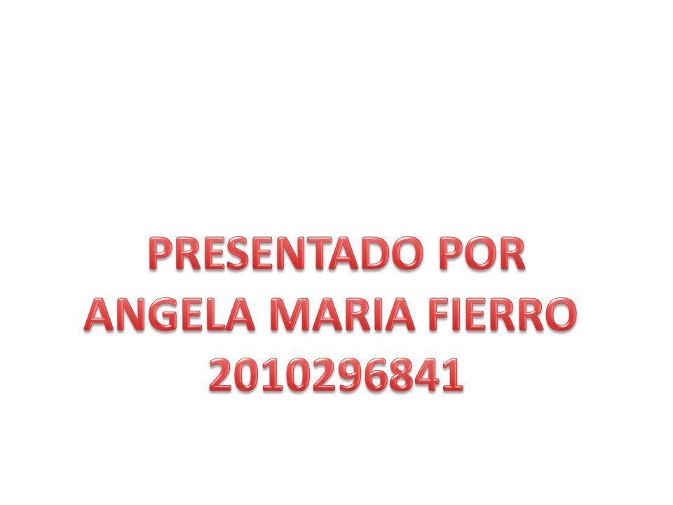 PRESENTADO POR ANGELA MARIA FIERRO 2010296841