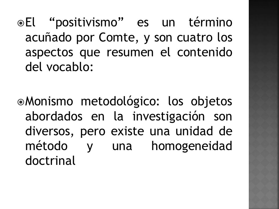 El positivismo es un término acuñado por Comte, y son cuatro los aspectos que resumen el contenido del vocablo: