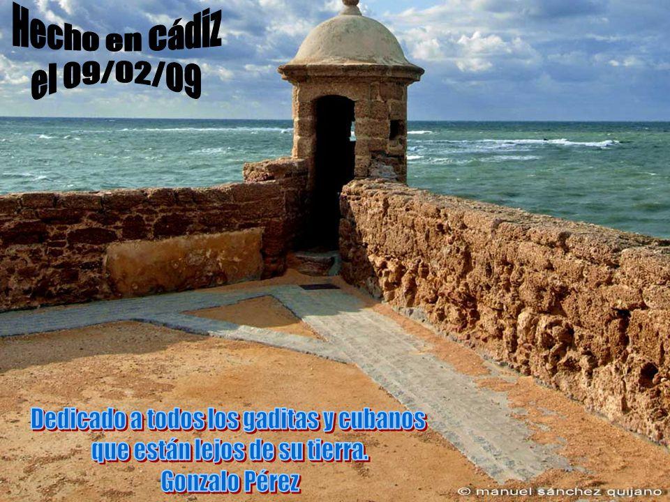 Dedicado a todos los gaditas y cubanos que están lejos de su tierra.