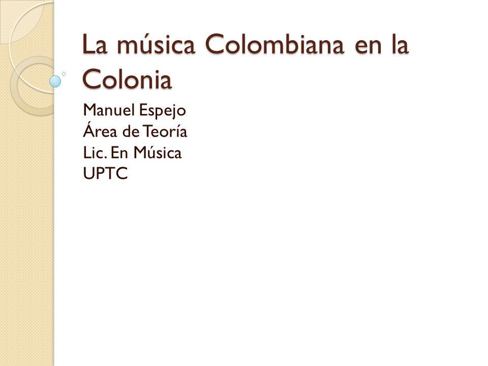 La música Colombiana en la Colonia