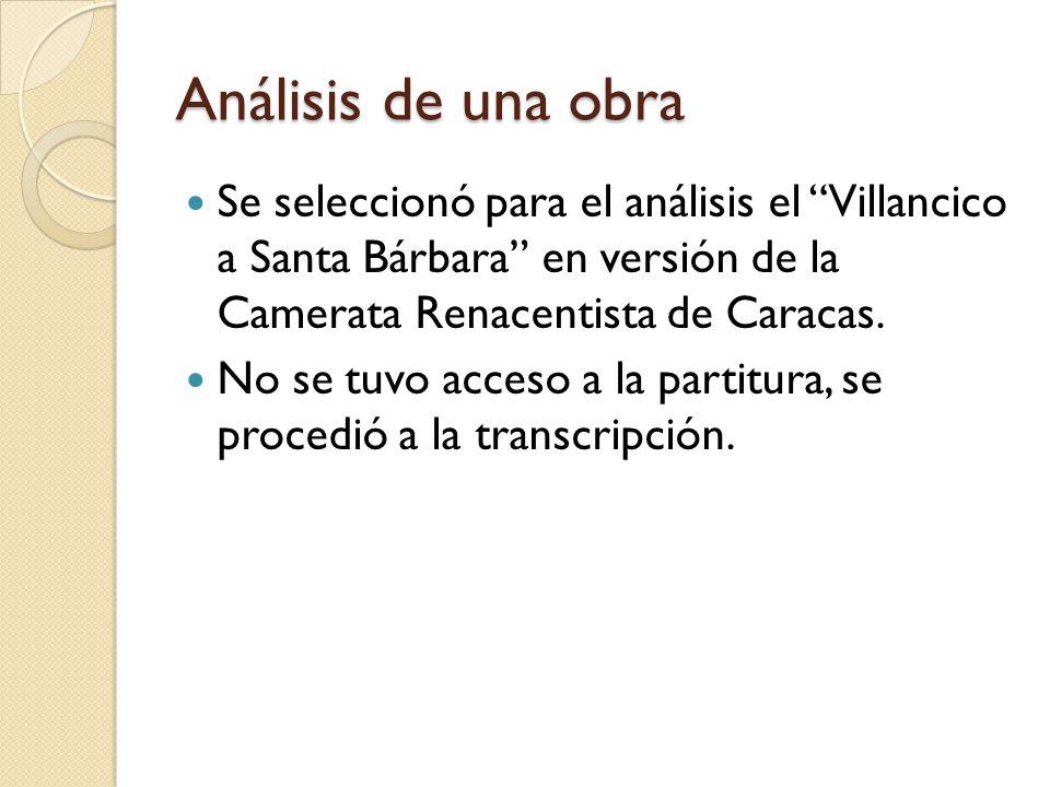 Análisis de una obra Se seleccionó para el análisis el Villancico a Santa Bárbara en versión de la Camerata Renacentista de Caracas.
