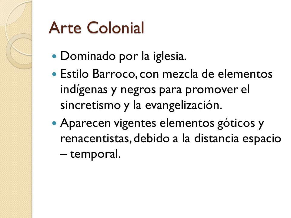 Arte Colonial Dominado por la iglesia.