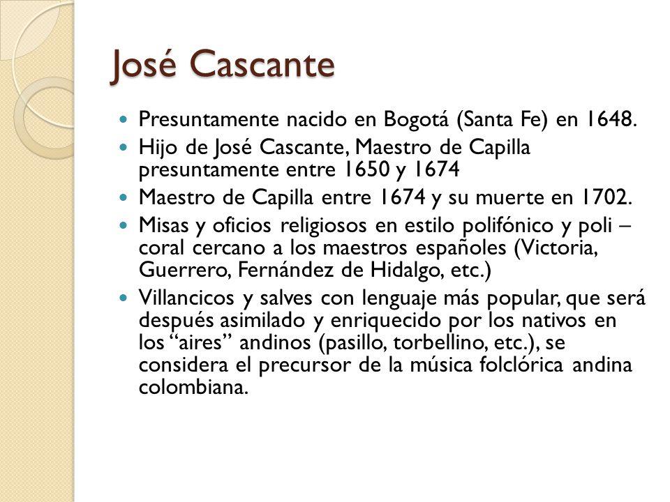 José Cascante Presuntamente nacido en Bogotá (Santa Fe) en 1648.