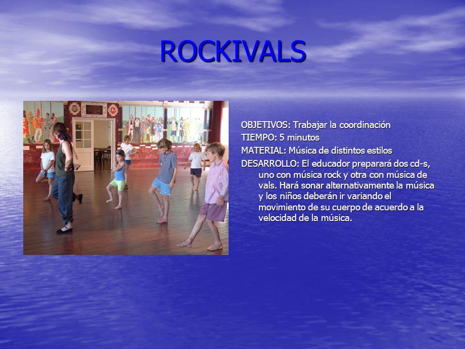 ROCKIVALS OBJETIVOS: Trabajar la coordinación TIEMPO: 5 minutos
