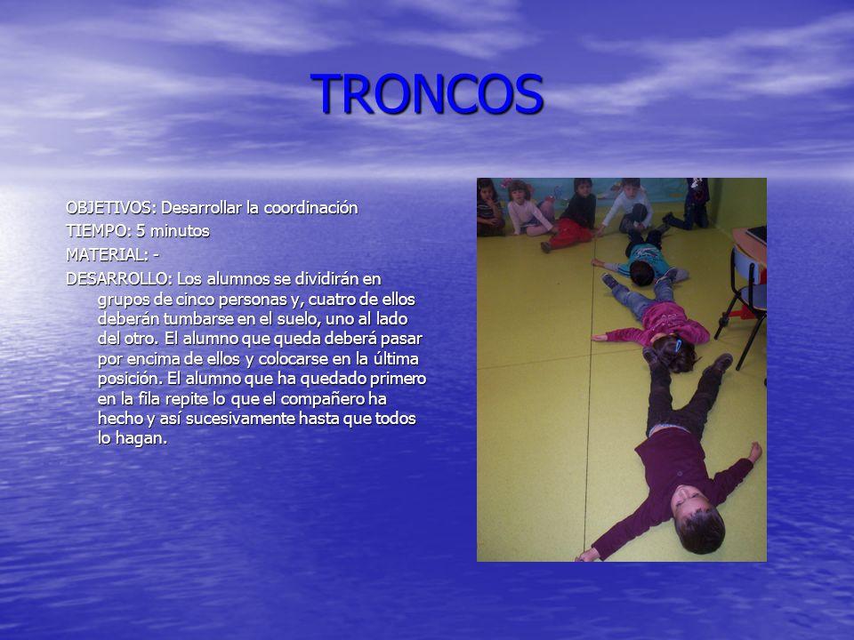 TRONCOS OBJETIVOS: Desarrollar la coordinación TIEMPO: 5 minutos