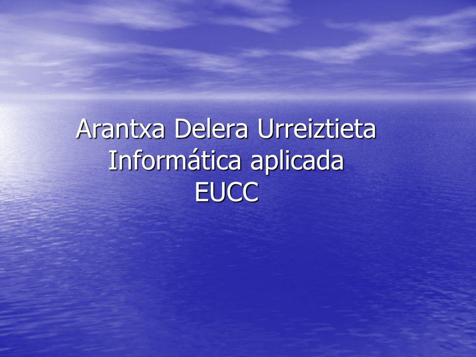 Arantxa Delera Urreiztieta Informática aplicada EUCC