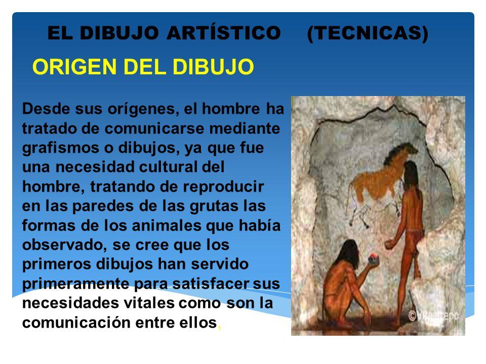 ORIGEN DEL DIBUJO EL DIBUJO ARTÍSTICO (TECNICAS)