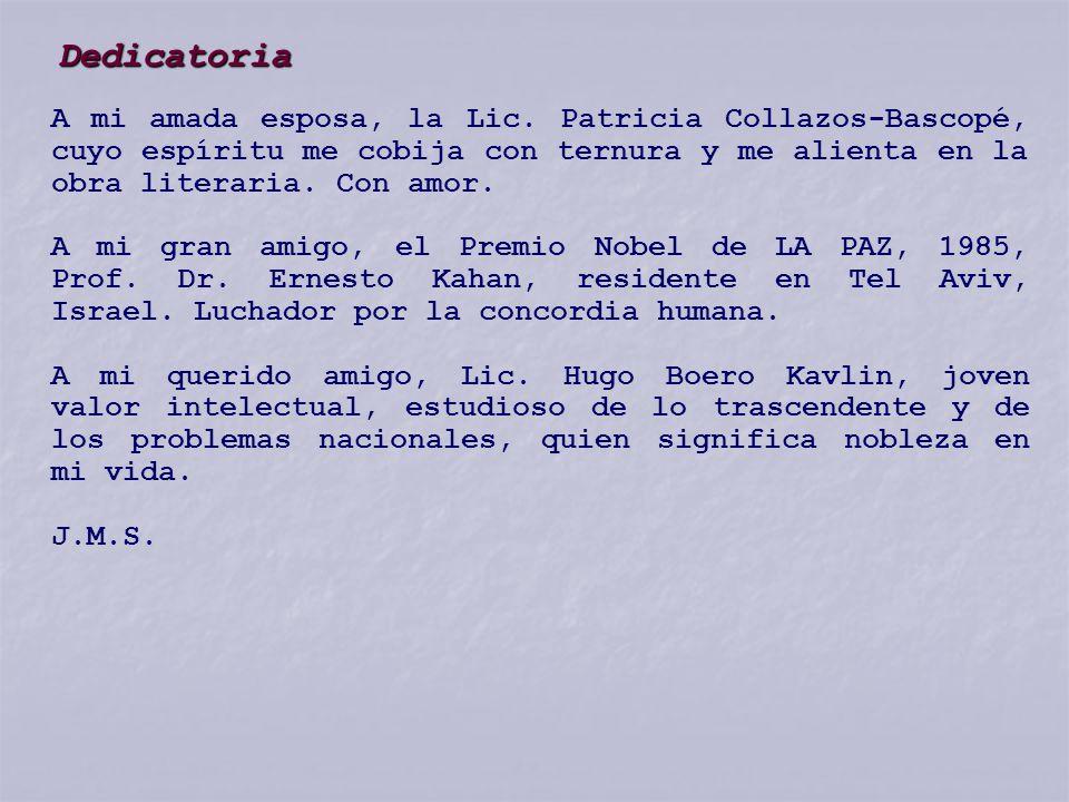 Dedicatoria A mi amada esposa, la Lic. Patricia Collazos-Bascopé, cuyo espíritu me cobija con ternura y me alienta en la obra literaria. Con amor.
