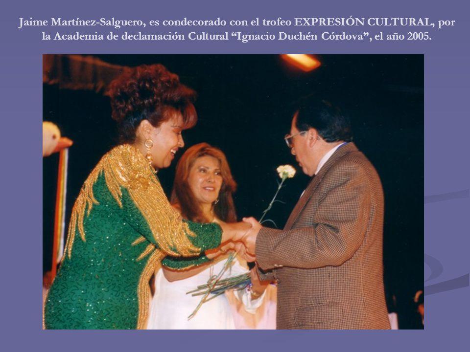 Jaime Martínez-Salguero, es condecorado con el trofeo EXPRESIÓN CULTURAL, por la Academia de declamación Cultural Ignacio Duchén Córdova , el año 2005.
